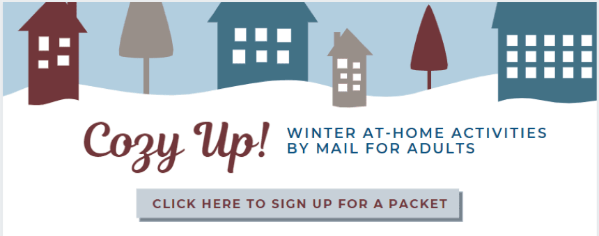 Cozy Up At Home Winter Activities for adults - click here to sign up  Opens in new window